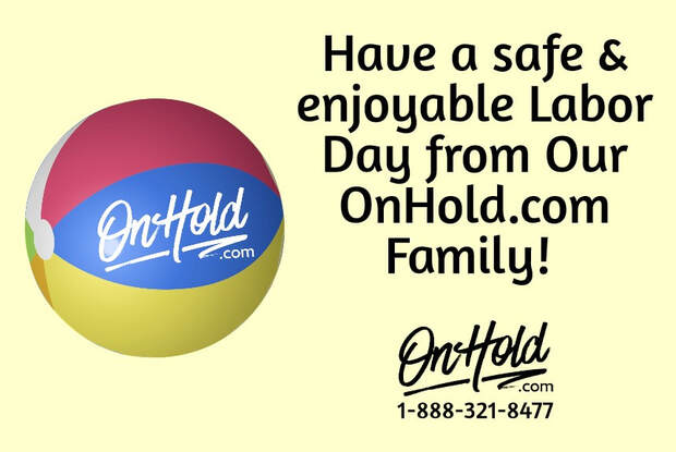 Have a safe & enjoyable Labor Day from Our OnHold.com Family!