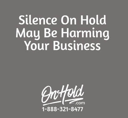 Silence On Hold May Be Harming Your Business