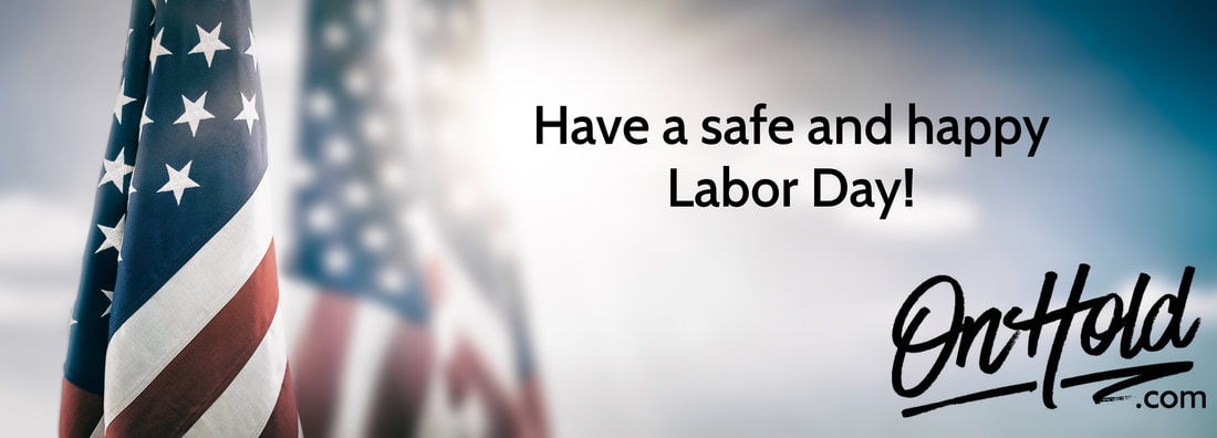 Have a Safe and Happy Labor Day from OnHold.com!