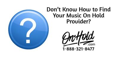 Don't Know How to Find Your Music On Hold Provider?