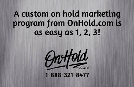 A custom on hold marketing program from OnHold.com is as easy as 1, 2, 3!