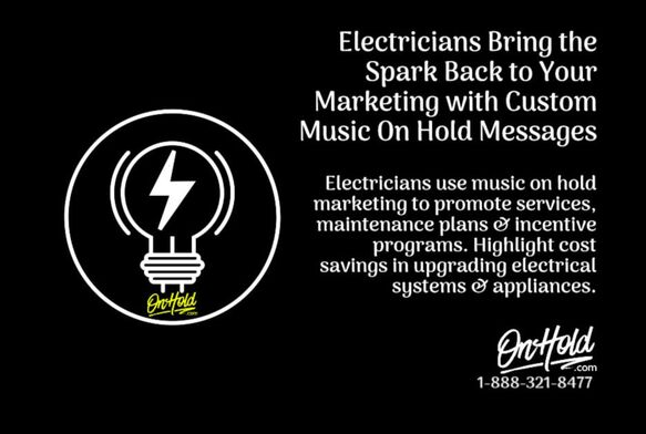 Electricians Bring the Spark Back to Your Marketing with Custom Music On Hold Messages