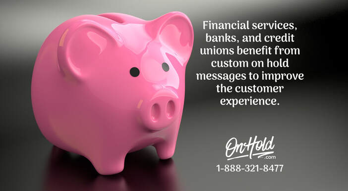 Financial services, banks, and credit unions benefit from custom on hold messages to improve the customer experience.