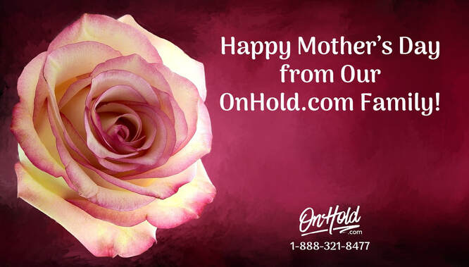 Happy Mother's Day from Our OnHold.com Family!
