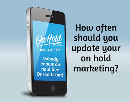 How often should you update your on hold marketing?