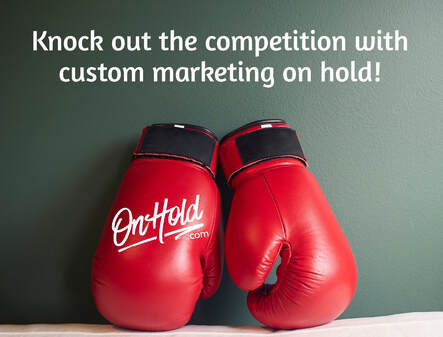 Knock out the competition with OnHold.com!