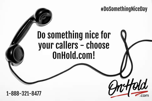 Do something nice for your callers - choose OnHold.com!