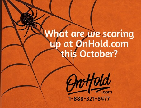 What are we scaring up at OnHold.com this October?