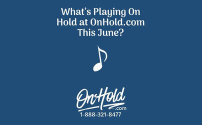 What's Playing On Hold at OnHold.com This June?