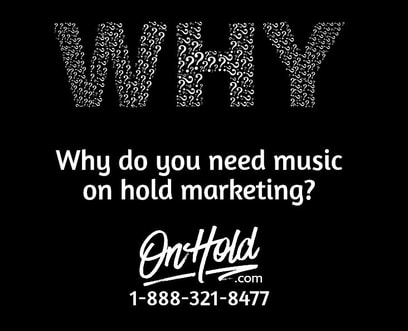 Why do you need music on hold marketing?
